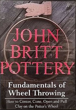 John Britt Pottery: Fundamentals of Wheel Throwing